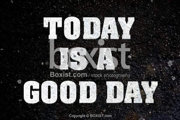 Today is a Good Day Painted on Asphalt